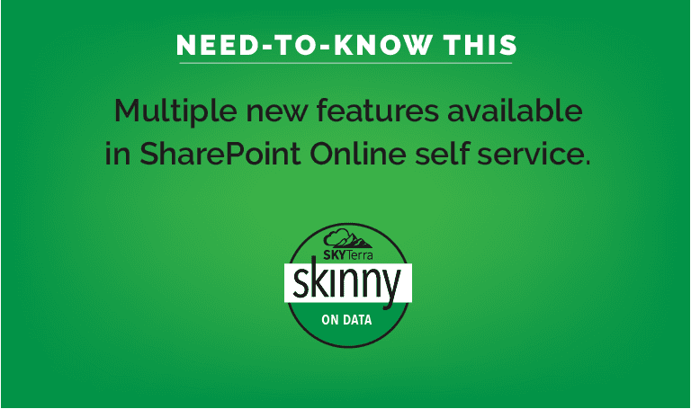 SkyTerra's Skinny on Data Multiple new features in SharePoint Online self service