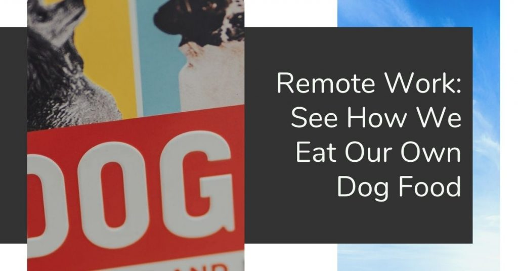 Remote Work Eat Our Own Dog Food